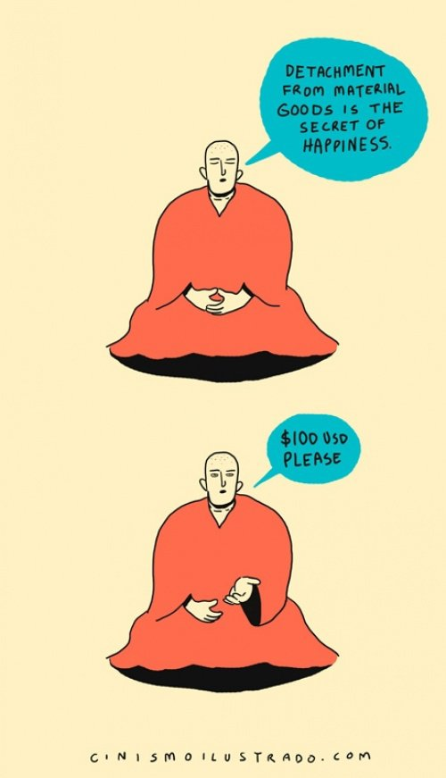 Отказ от материальных благ — есть секрет счастья. С вас $100.